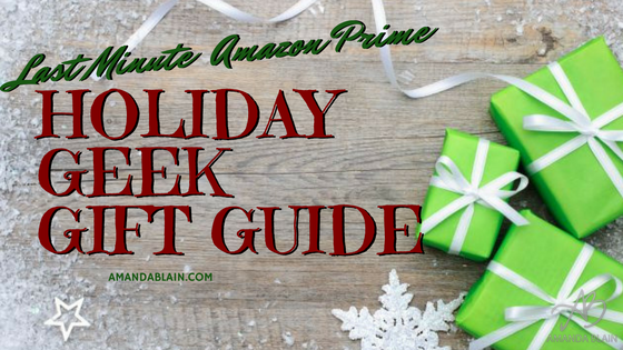 Ultimate Last Minute Amazon Prime Holiday Geek Gift Guide